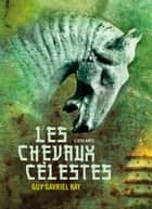 Les chevaux célestes ebook by Guy Gavriel Kay, Mikael Cabon