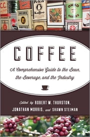 Coffee - A Comprehensive Guide to the Bean, the Beverage, and the Industry ebook by