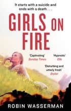 Girls on Fire ebook by Robin Wasserman