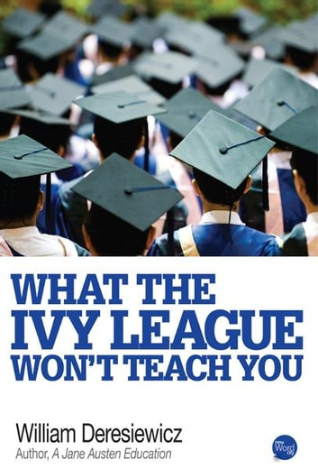 What the Ivy League Wont Teach You ebook by William Deresiewicz