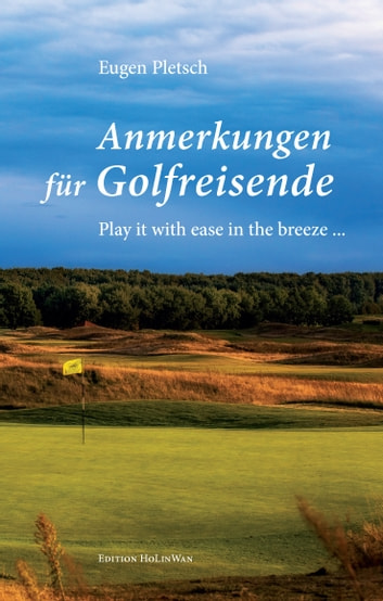 Anmerkungen für Golfreisende - Play it with ease in the breeze ... ebook by Eugen Pletsch