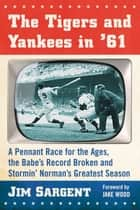 The Tigers and Yankees in '61 ebook by Jim Sargent