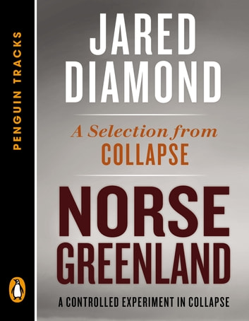 Norse Greenland - A Controlled Experiment in Collapse--A Selection from Collapse (Penguin Tracks) ebook by Jared Diamond