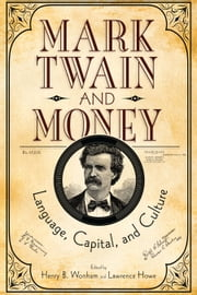 Mark Twain and Money - Language, Capital, and Culture ebook by Henry B. Wonham, Henry B. Wonham, Henry B. Wonham,...