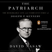 The Patriarch - The Remarkable Life and Turbulent Times of Joseph P. Kennedy audiobook by David Nasaw
