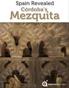 Spain Revealed: Cordoba's Mezquita ebook by Approach Guides,David Raezer,Jennifer Raezer