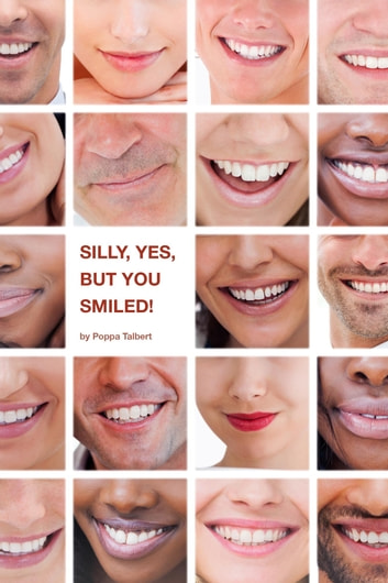 Silly, yes, but you smiled! ebook by Poppa Talbert