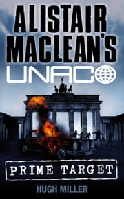Prime Target (Alistair MacLean's UNACO) ebook by Hugh Miller,Alistair MacLean