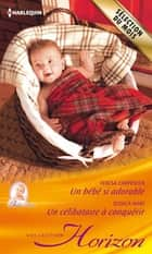Un bébé si adorable - Un célibataire à conquérir ebook by Teresa Carpenter, Jessica Hart