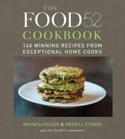 The Food52 Cookbook - 140 Winning Recipes from Exceptional Home Cooks ebook by Amanda Hesser,Merrill Stubbs