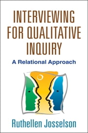 Interviewing for Qualitative Inquiry - A Relational Approach ebook by Ruthellen Josselson, PhD