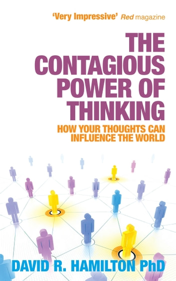 The Contagious Power of Thinking - How Your Thoughts Can Influence the World ebook by David Hamilton