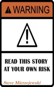 Read This Story at Your Own Risk ebook by Steve Mierzejewski