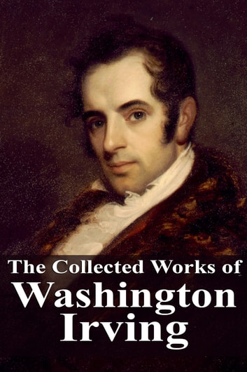 The Collected Works of Washington Irving ebook by Washington Irving