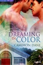 Dreaming In Color ebook by Cameron Dane