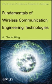 Fundamentals of Wireless Communication Engineering Technologies ebook by K. Daniel Wong