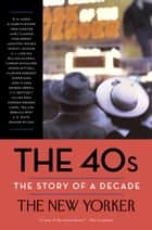 The 40s: The Story of a Decade ebook by The New Yorker Magazine,David Remnick,Henry Finder,W. H. Auden,Elizabeth Bishop