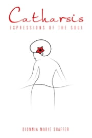 Catharsis - EXPRESSIONS OF THE SOUL ebook by DIONNIA MARIE SHAFFER