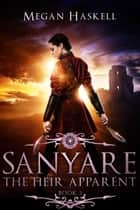 Sanyare: The Heir Apparent ebook by Megan Haskell