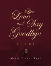 Live Love and Say Goodbye ebook by Marie France Paul