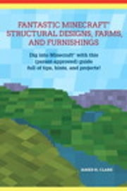 Fantastic Minecraft Structural Designs, Farms, and Furnishings ebook by James H. Clark