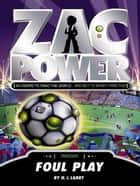 Zac Power: Foul Play ebook by H. I. Larry