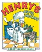 Henry's Awful Mistake ebook by Robert Quackenbush, Robert Quackenbush