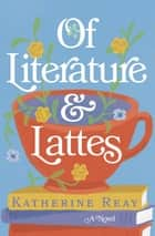 Of Literature and Lattes ebook by Katherine Reay