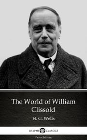The World of William Clissold by H. G. Wells (Illustrated) ebook by H. G. Wells