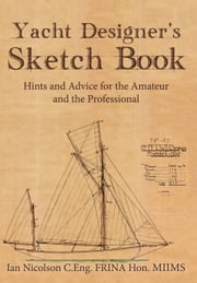 Yacht Designer's Sketchbook - Hints and Advice for the Amateur and the Professional ebook by Ian Nicolson; C.Eng. FRINA HON, MIIMS