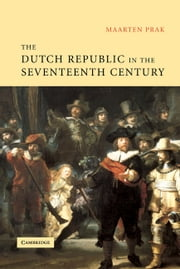 The Dutch Republic in the Seventeenth Century - The Golden Age ebook by Maarten Prak, Diane Webb