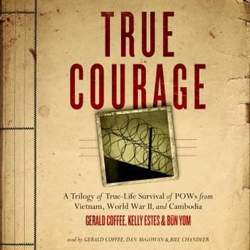 True Courage - A Trilogy of True-Life Survival of POWs from Vietnam, World War II, and Cambodia audiobook by Made for Success,Made for Success,Made for Success,Kelly Estes,Kelly Estes,Capt. Gerald Coffee USN, retired,Būn Yom