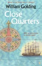 Close Quarters - With an introduction by Ronald Blythe ebook by William Golding, Dr Dr Ronald Blythe