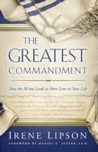 The Greatest Commandment - How the Sh'ma Leads to More Love in Your Life ebook by Irene Lipson