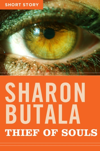 The Thief Of Souls - Short Story ebook by Sharon Butala