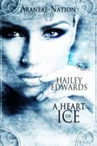 A Heart of Ice - Araneae Nation ebook by Hailey Edwards