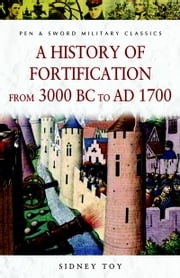 History of Fortification from 3000 BC to AD 1700 ebook by Sidney Toy