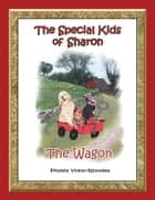 The Special Kids of Sharon - the Wagon ebook by Phyllis Yohn-Rhodes