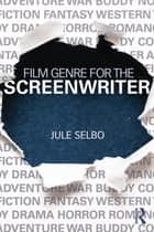 Film Genre for the Screenwriter ebook by Jule Selbo