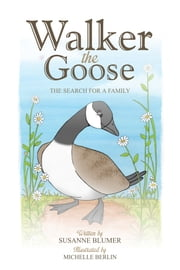 Walker The Goose:The Search For A Family ebook by Susanne Blumer