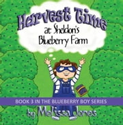 Harvest Time at Sheldon's Blueberry Farm: Book 3 in the Blueberry Boy Series ebook by Jones, Melissa
