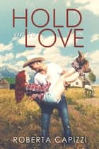 Hold On To Love ebook by Roberta Capizzi