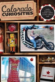 Colorado Curiosities - Quirky characters, roadside oddities & other offbeat stuff ebook by Pam Grout