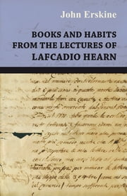 Books and Habits from the lectures of Lafcadio Hearn ebook by John Erskine