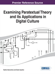 Examining Paratextual Theory and its Applications in Digital Culture ebook by Nadine Desrochers,Daniel Apollon