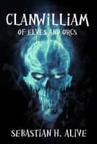 Clanwilliam Of Elves And Orcs ebook by Sebastian H. Alive