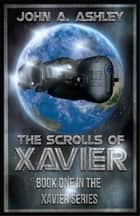 The Scrolls of Xavier (Science Fiction/Adventure) (Xavier Series Book 1) ebook by John Ashley