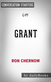Grant​​​​​​​: by Ron Chernow | Conversation Starters ebook by dailyBooks