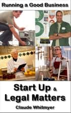 Running a Good Business, Book 4: Start-Up and Legal Matters ebook by Claude Whitmyer