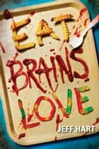 Eat, Brains, Love ebook by Jeff Hart